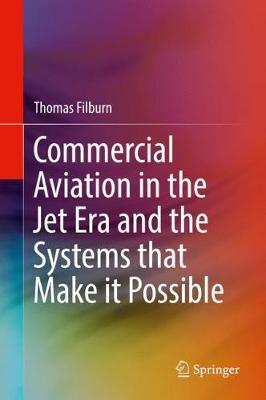 Commercial Aviation in the Jet Era and the Systems that Make it Possible by Thomas Filburn