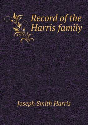 Record of the Harris Family by Joseph Smith Harris