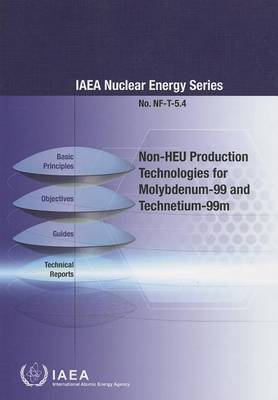 Non-HEU production technologies for Molybdenum-99 and Technetium-99m by International Atomic Energy Agency