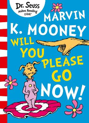 Marvin K. Mooney Will You Please Go Now? by Dr. Seuss