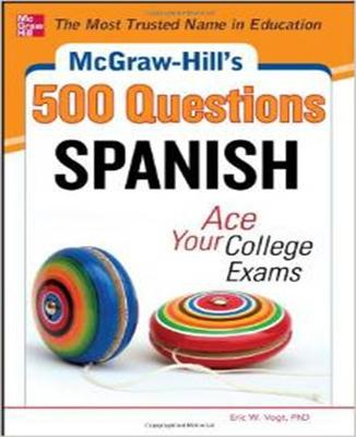 McGraw-Hill's 500 Spanish Questions: Ace Your College Exams by Eric Vogt
