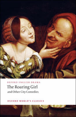 The Roaring Girl and Other City Comedies by Thomas Dekker