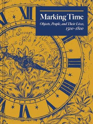 Marking Time: Objects, People, and Their Lives, 1500-1800 book