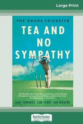 The Grade Cricketer: Tea and No Sympathy (16pt Large Print Edition) by Dave Edwards Sam Perry and Ian Higgins