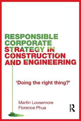 Responsible Corporate Strategy in Construction and Engineering by Martin Loosemore