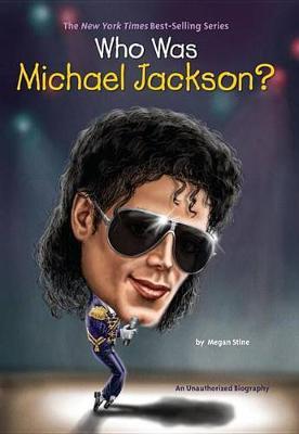 Who Was Michael Jackson? by Megan Stine
