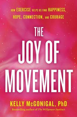 The Joy Of Movement: How exercise helps us find happiness, hope, connection, and by Kelly Mcgonigal