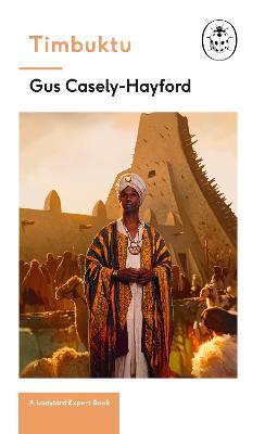 Timbuktu: A Ladybird Expert Book by Gus Caseley-Hayford