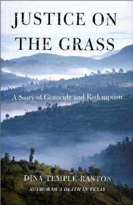 Justice on the Grass: A Story of Genocide and Redemption by Dina Temple-Raston