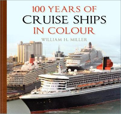 100 Years of Cruise Ships in Colour by William H. Miller