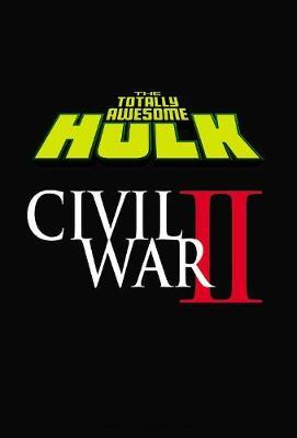 The Totally Awesome Hulk Vol. 2: Civil War Ii by Greg Pak