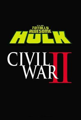 The Totally Awesome Hulk Vol. 2: Civil War Ii by Greg Pak