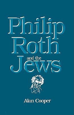 Philip Roth and the Jews by Alan Cooper