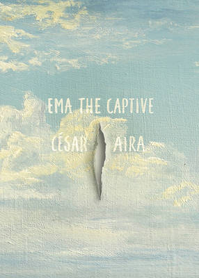 Ema the Captive by Cesar Aira