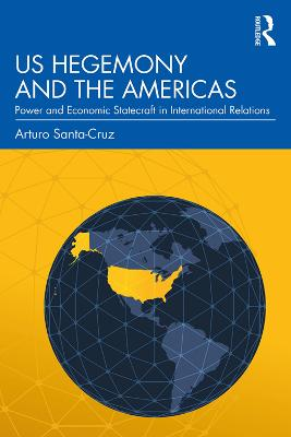 US Hegemony and the Americas: Power and Economic Statecraft in International Relations book