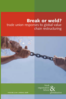 Break or Weld?: Trade Union Responses to Global Value Chain Restructuring by Ursula Huws