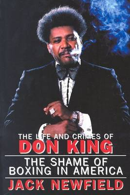 Life and Crimes of Don King by Jack Newfield