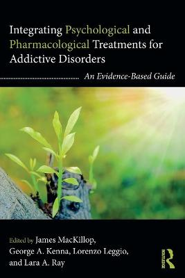 Integrating Psychological and Pharmacological Treatments for Addictive Disorders by James MacKillop