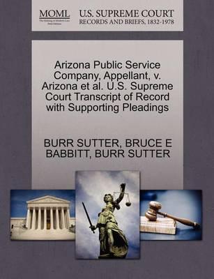 Arizona Public Service Company, Appellant, V. Arizona et al. U.S. Supreme Court Transcript of Record with Supporting Pleadings by Burr Sutter