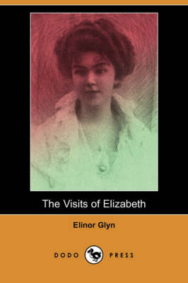 The Visits of Elizabeth (Dodo Press) by Elinor Glyn