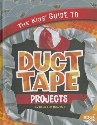 The Kids' Guide to Duct Tape Projects by Sheri Ann Bell-Rehwoldt