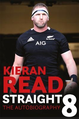 Kieran Read - Straight 8: The Autobiography by Kieran Read