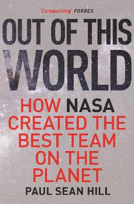 Out of This World: The principles of high performance and perfect decision making learned from leading at NASA book