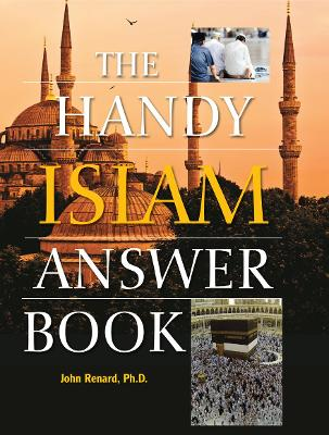 The Handy Islam Answer Book by John Renard