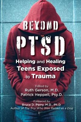 Beyond PTSD: Helping and Healing Teens Exposed to Trauma by Bruce D. Perry