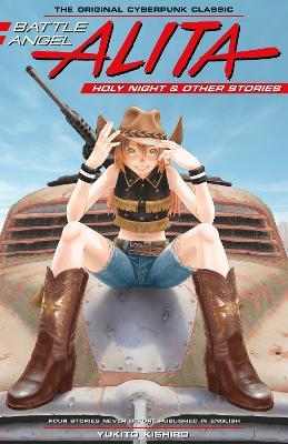 Battle Angel Alita: Holy Night And Other Stories by Yukito Kishiro