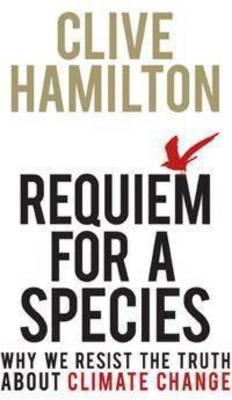 Requiem for a Species by Clive Hamilton
