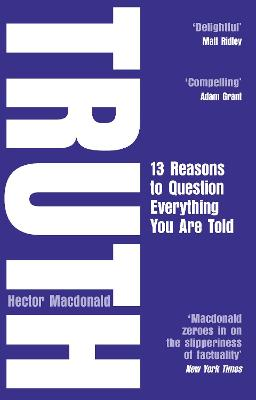 Truth: 13 Reasons To Question Everything You Are Told by Hector Macdonald