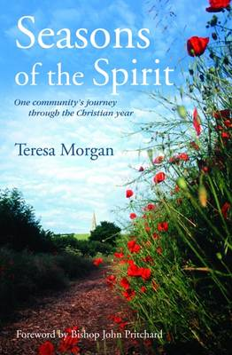 Seasons of the Spirit: One Community's Journey Through the Christian Year by Teresa Morgan
