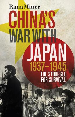 China's War with Japan, 1937-1945: The Struggle for Survival by Rana Mitter