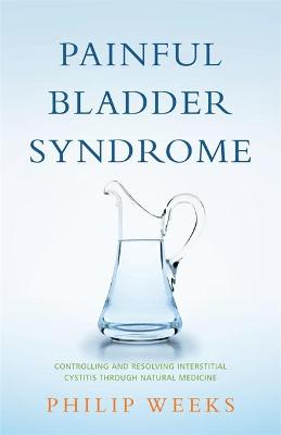 Painful Bladder Syndrome by Philip Weeks