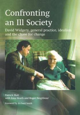 Confronting an Ill Society: David Widgery, General Practice, Idealism and the Chase for Change by Patrick Hutt
