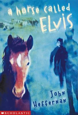 A Horse Called Elvis by John Heffernan