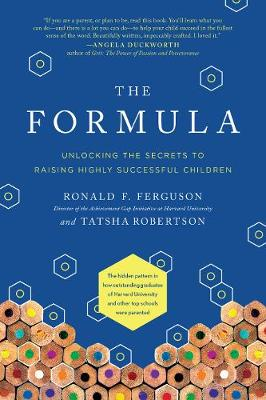 The Formula: Unlocking the Secrets to Raising Highly Successful Children by Ronald F. Ferguson
