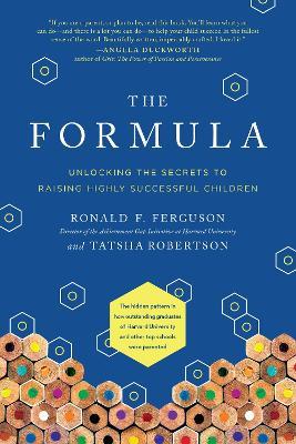 The Formula: Unlocking the Secrets to Raising Highly Successful Children by Ronald F. Ferguson