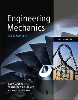 Engineering Mechanics: Dynamics (Asia Adaptation) by Gary G. Gray