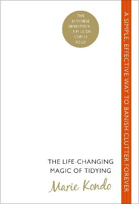 The Life-Changing Magic of Tidying: A simple, effective way to banish clutter forever book