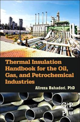 Thermal Insulation Handbook for the Oil, Gas, and Petrochemical Industries by Alireza Bahadori