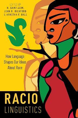 Raciolinguistics: How Language Shapes Our Ideas About Race book