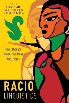Raciolinguistics: How Language Shapes Our Ideas About Race by H. Samy Alim