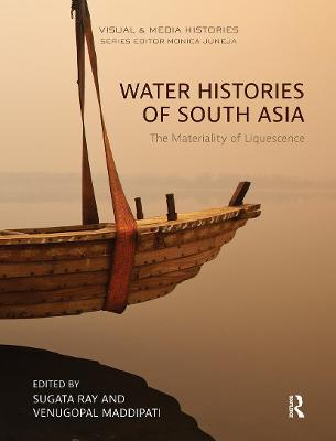 Water Histories of South Asia: The Materiality of Liquescence by Sugata Ray