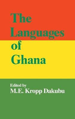 The Languages of Ghana by M. E. Kropp Dakubu