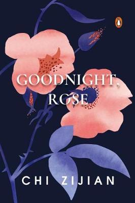 Good Night, Rose by Chi Zijian