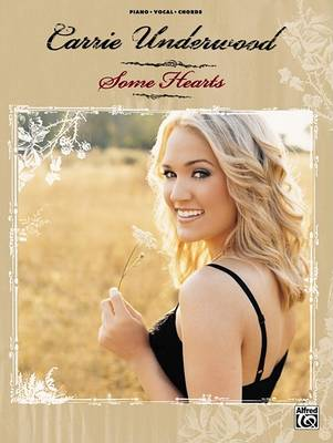 Carrie Underwood -- Some Hearts by Carrie Underwood