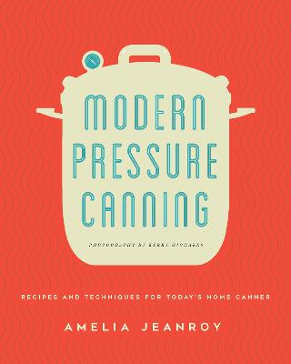 Modern Pressure Canning by Amelia Jeanroy