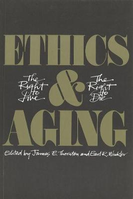 Ethics and Aging by James E. Thornton
